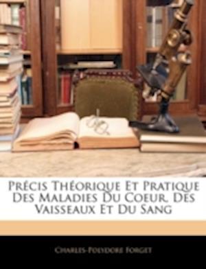 Bog, paperback Precis Theorique Et Pratique Des Maladies Du Coeur, Des Vaisseaux Et Du Sang af Charles-Polydore Forget
