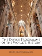 The Divine Programme of the World's History af Henry Grattan Guinness