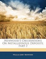 Henwood's Observations on Metalliferous Deposits, Part 2 af William Jory Henwood