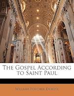 The Gospel According to Saint Paul af William Porcher Dubose