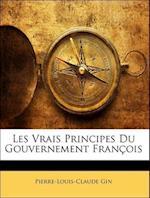 Les Vrais Principes Du Gouvernement Francois af Pierre-Louis-Claude Gin