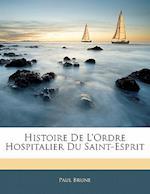 Histoire de L'Ordre Hospitalier Du Saint-Esprit af Paul Brune