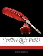 L'Academie Des Sciences Et Les Academiciens de 1666 a 1793 af Joseph Bertrand