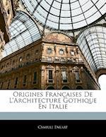 Origines Francaises de L'Architecture Gothique En Italie af Camille Enlart