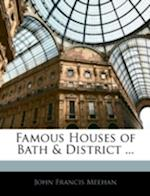 Famous Houses of Bath & District ... af John Francis Meehan