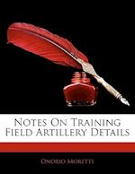 Notes on Training Field Artillery Details af Onorio Moretti