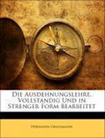 Die Ausdehnungslehre. Vollstandig Und in Strenger Form Bearbeitet af Hermann Grassmann