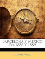 Barcelona y Mexico En 1888 y 1889 af Manuel Payno