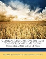 Clinical Lectures on Subjects Connected with Medicine, Surgery, and Obstetrics af Richard Von Volkmann