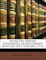 Acten Des Wiener Congresses, in Den Jahren 1814 Und 1815, Vierter Band af Johann Ludwig Kluber, Johann Ludwig Klber
