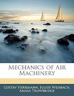 Mechanics of Air Machinery af Gustav Herrmann, Julius Weisbach, Amasa Trowbridge