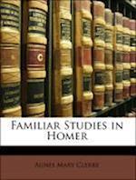 Familiar Studies in Homer af Agnes Mary Clerke
