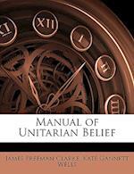 Manual of Unitarian Belief af James Freeman Clarke, Kate Gannett Wells