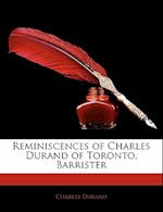 Reminiscences of Charles Durand of Toronto, Barrister af Charles Durand