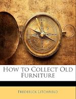 How to Collect Old Furniture af Frederick Litchfield