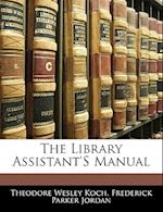 The Library Assistant's Manual af Theodore Wesley Koch, Frederick Parker Jordan