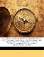 Analytical Outlines of the English Language, or a Cursory Examination of Its Materials and Structure ...