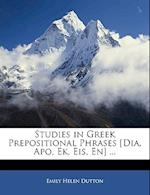 Studies in Greek Prepositional Phrases [Dia, Apo, Ek, Eis, En] ... af Emily Helen Dutton