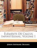 Elements de Calcul Infinitesimal, Volume 1 af Joseph Duhamel, Joseph Bertrand