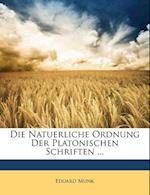 Die Natuerliche Ordnung Der Platonischen Schriften ... af Eduard Munk