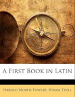 A First Book in Latin af Hiram Tuell, Harold North Fowler