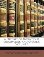 A History of Inventions, Discoveries, and Origins, Volume 2 af John William Griffith, William Johnston, William Francis