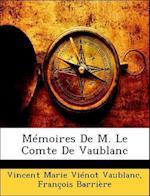 Memoires de M. Le Comte de Vaublanc af Vincent Marie Vaublanc VI, Francois Barriere, Fran Ois Barri Re