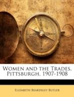 Women and the Trades, Pittsburgh, 1907-1908 af Elizabeth Beardsley Butler