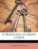 A Magician in Many Lands af Charles Bertram