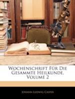 Wochenschrift Fur Die Gesammte Heilkunde, Volume 2 af Johann Ludwig Casper