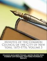 Minutes of the Common Council of the City of New York, 1675-1776, Volume 3 af Charles Alexander Nelson