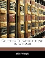 Goethe's Theaterleitung in Weimar, Erster Band af Ernst Pasqu, Ernst Pasque
