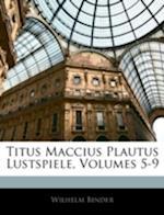 Titus Maccius Plautus Lustspiele, Volumes 5-9 af Wilhelm Binder