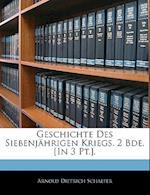 Geschichte Des Siebenjahrigen Kriegs. 2 Bde. [In 3 PT.]. af Arnold Dietrich Schaefer