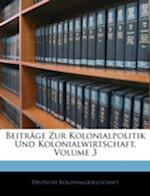 Beitrage Zur Kolonialpolitik Und Kolonialwirtschaft, Volume 3 af Deutsche Kolonialgesellschaft