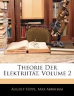 Theorie Der Elektriitat, Volume 2 af Max Abraham, August Fppl, August Foppl