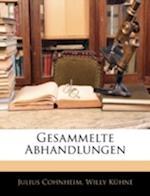 Gesammelte Abhandlungen af Willy Kuhne, Willy Khne, Julius Cohnheim
