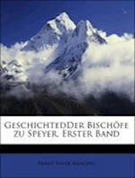 Geschichtedder Bischofe Zu Speyer, Erster Band af Franz Xaver Remling