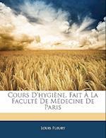 Cours D'Hygiene, Fait a la Faculte de Medecine de Paris af Louis Fleury