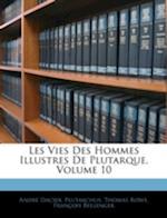 Les Vies Des Hommes Illustres de Plutarque, Volume 10 af Andre Dacier, Thomas Rowe, Andre Plutarchus