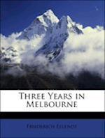 Three Years in Melbourne af Clara Aspinall, Friederich Ellendt