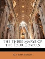 The Three Marys of the Four Gospels af John Tulloch, William Robinson, John Bryson