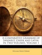 A Comparative Grammar of Sanskrit, Greek and Latin af William Hugh Ferrar