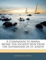 A Companion to Maria Monk. the Escaped Nun from the Sisterhood of St. Joseph af Josephine M. Bunkley