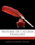 Histoire de L'Algerie Francaise af Camille Leynadier, Clausel