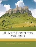 Oeuvres Completes, Volume 1 af Jean-Baptiste-Louis Gresset