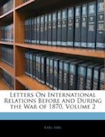 Letters on International Relations Before and During the War of 1870, Volume 2 af Karl Abel