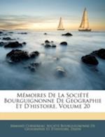 Memoires de La Societe Bourguignonne de Geographie Et D'Histoire, Volume 20 af Armand Cornereau