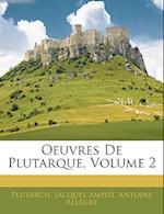 Oeuvres de Plutarque, Volume 2 af Antoine Allgre, Plutarch, Jacques Amyot