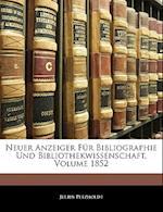 Neuer Anzeiger Fur Bibliographie Und Bibliothekwissenschaft, Volume 1852 af Julius Petzholdt